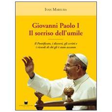 Giovanni Paolo I. Il sorriso dell'umile. Il pontificato, i discorsi, gli scritti e i ricordi di chi gli è stato accanto