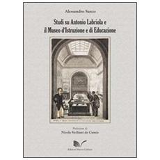 Studi su Antonio Labriola e il Museo d'istruzione e di educazione