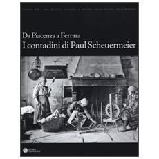 Da Piacenza a Ferrara. I contadini di Paul Scheuermeier
