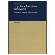 La gestione finanziaria dell'impresa. Prospettive d'analisi e valutazione