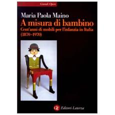 A misura di bambino. Cent'anni di mobili per l'infanzia in Italia (1870-1970)