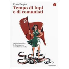 Tempo di lupi e di comunisti. La storia mitica della ragazza che sfid� la mafia