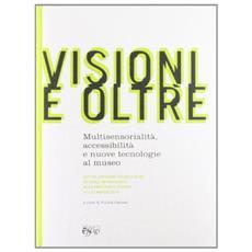 Visioni e oltre. Multisesorialit� accessibilit� e nuove tecnologie al museo