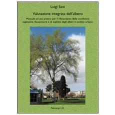 Valutazione integrata dell'albero. Manuale ad uso pratico per il rilevamento delle condizioni vegetative, fitosanitarie e di stabilità degli alberi in ambito urbano