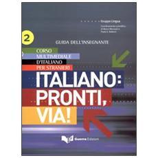 Italiano. Pronti e via! Corso multimediale d'italiano per stranieri. Guida dell'insegnante. Vol. 2