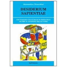 Desiderium sapientiae. Un viaggio culturale e iniziatico oltre il confine delle cose