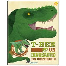 T-rex un dinosauro da costruire. Con gadget