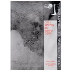 Civica Raccolta Del Disegno Di Sal? . Catalogo Generale Nuove Acquisizioni 1997-2003.