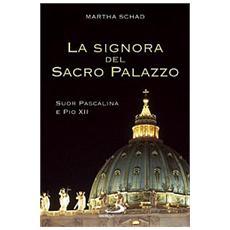 La signora del sacro palazzo. Suor Pascalina e Pio XII