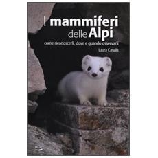 I mammiferi delle Alpi. Come riconoscerli, dove e quado osservarli