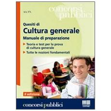 Quesiti di cultura generale. Manuale di preparazione. Teoria e test per la prova di cultura generale. Tutte le nozioni fondamentali