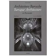 Architetture barocche in PiemonteBaroque architecture in Piemonte. 120 spazi sacri. Ediz. italiana e inglese