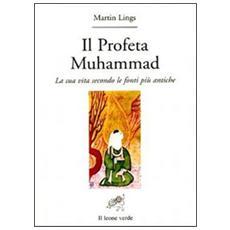 Il profeta Muhammad. La sua vita secondo le fonti più antiche