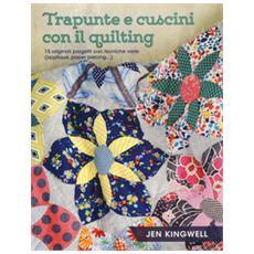 Trapunte e cuscini con il quilting. 15 originali progetti con tecniche varie (appliqué, paper piecing. . .) . Ediz. a colori