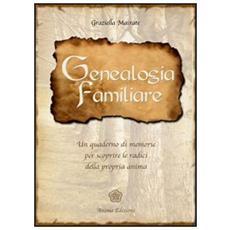 Genealogia familiare. Un quaderno di memorie per scoprire le radici della propria anima