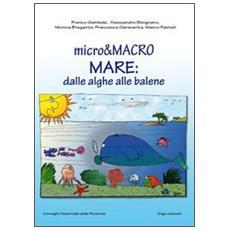 Micro & macro. Mare: dalle alghe alle balene