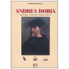 Andrea Doria. Ammiraglio, condottiero, principe di Genova