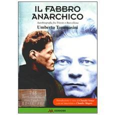 Il fabbro anarchico. Autobiografia fra Trieste a Barcellona