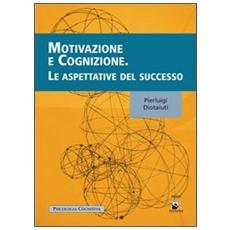 Motivazione e cognizione. Le aspettative del successo