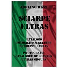 Sciarpe ultras. Ediz. illustrata