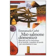 Mio salmone domestico. Manuale per la costruzione di un mondo, completo di tavole per esercitazioni a casa
