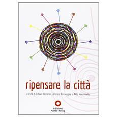Ripensare la città. Atti del convegno (Roma, ottobre 2009)