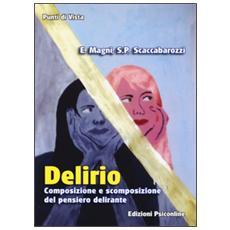 Delirio. Composizione e scomposizione del pensiero delirante