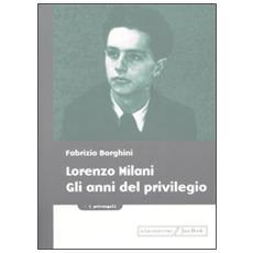 Lorenzo Milani. Gli anni del privilegio