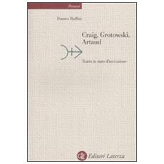 Craig, Grotowski, Artaud. Teatro in stato di invenzione