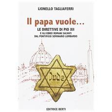 Il papa vuole che teniamo questa gente. Le direttive di Pio XII e gli ebrei romani salvati dal Pontificio Seminario Lombardo