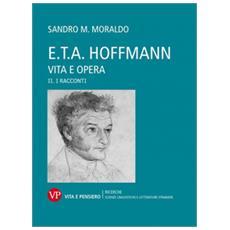 E. T. A. Hoffmann. Vita e opera. Vol. 2: I racconti.