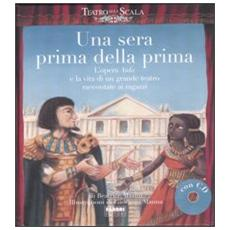Una sera prima della prima. L'opera Aida e la vita di un grande teatro raccontate ai ragazzi. Con CD Audio