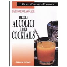 Dizionario Larousse degli alcolici e dei cocktails