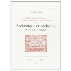 Scolastique et alchimie (XVIe-XVIIe siècles) . Philosophie et alchimie à la Renaissance et à l'Age Classique