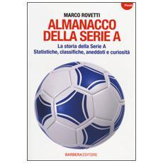 Almanacco della serie A. La storia della serie A. Statistiche, classifiche, aneddoti e curiosità