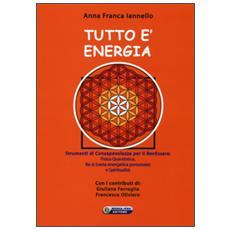 Tutto è energia. Strumenti di consapevolezza per il ben essere: fisica quantistica, Ba zi (carta energetica personale) e spiritualità