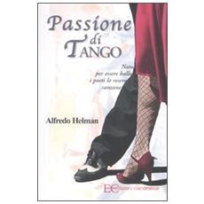 Passione di tango. Nato per essere ballo i poeti lo resero canzone