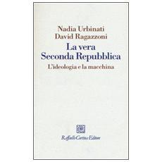 Vera seconda Repubblica. L'ideologia e la macchina (La)
