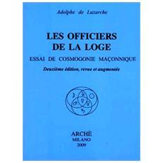 Les officiers de la loge. Essai de cosmogonie maconnique