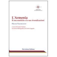 L'Armenia. Il suo martirio e le sue rivendicazioni