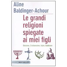 Le grandi religioni spiegate ai miei figli. Ebraismo, Cristianesimo, Islam, Buddismo