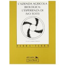 Azienda agricola biologica: l'esperienza di Ivo Totti (L')