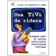 Tiv� da ridere. Cinquant'anni di satira nella / sulla televisione italiana (Una)