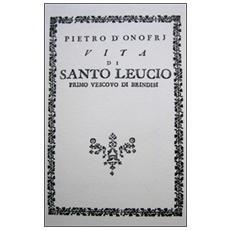 Vita di santo Leucio. Primo vescovo di Brindisi (rist. anast. 1789)