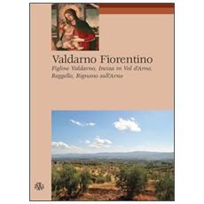 Valdarno Fiorentino. Figline Valdarno, Incisa in Val d'Arno, Reggello, Rignano sull'Arno