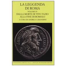 La leggenda di Roma. Testo latino e greco a fronte. Ediz. illustrata. Vol. 4: Dalla morte di Tito Tazio alla fine di Romolo