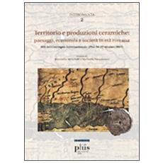 Territorio e produzioni ceramiche. Paesaggi, economia e societ� in et� romana. Atti del convegno internazionale, Pisa 20-22 ottobre 2005