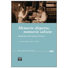 Memorie disperse memorie salvate. Quando gli archivi parlano di donne