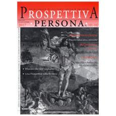 Prospettiva persona. trimestrale di cultura, etica e politica (2017). 101-102.