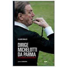 Dirige Michelotti da Parma. Vita e passioni di un grande arbitro
